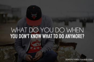 What do you do, when you don't know what to do anymore?