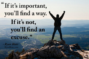 If its important you'll find a way, if not, you'll find an excuse