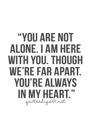 you are not alone i am here with you though we re far apart you re ...