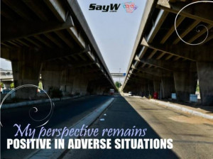 My perspective remains positive in adverse situations.