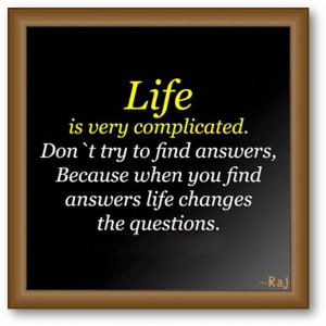 Complicated. Don't Try To Find Answers, Because When You Find Answers ...