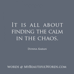 The Calm in the Chaos...