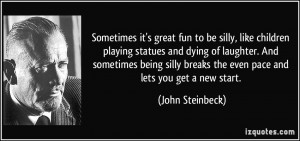it's great fun to be silly, like children playing statues and dying ...