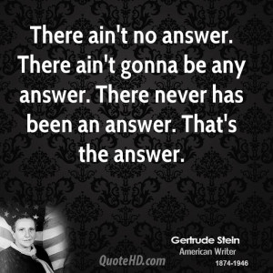... be any answer. There never has been an answer. That's the answer