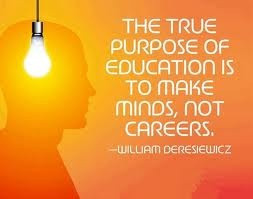 The true purpose of education is to make minds, not careers.
