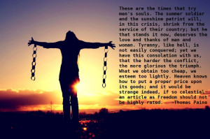Thomas Paine quote. One of my favorites. The price of freedom.
