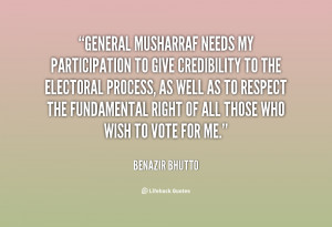 General Musharraf needs my participation to give credibility to the ...