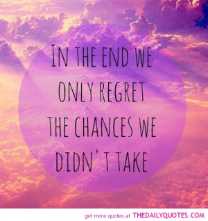 sayings tagged chances missing chances quotes sayings taking chances