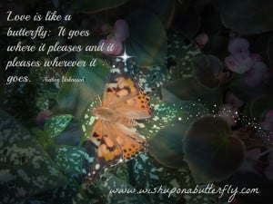 Love is like a butterfly: It goes where it pleases and it pleases ...
