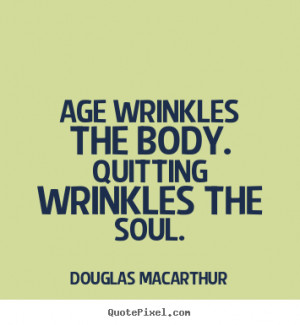 ... quotes about motivational - Age wrinkles the body. quitting wrinkles