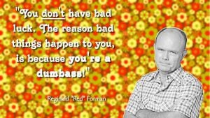 TV + Movie Quotes To Live By 06: Red Forman + Luck by ...