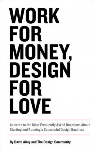 Work for Money, Design for Love: Answers to the Most Frequently Asked ...