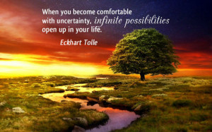 When you become comfortable with uncertainty, infinite possibilities ...