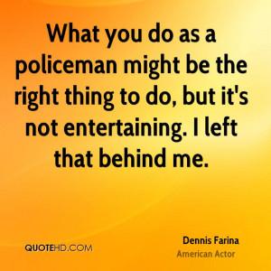 Dennis Farina Quotes