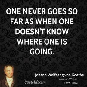 johann-wolfgang-von-goethe-quote-one-never-goes-so-far-as-when-one.jpg