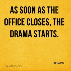 Alissa Pad - As soon as the office closes, the drama starts.