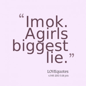 Quotes Picture: im ok a girls biggest lie