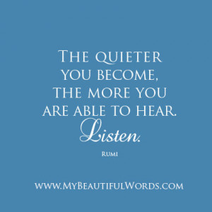 The quieter you become,