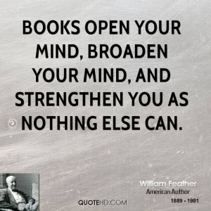 Books open your mind, broaden your mind, and strengthen you as nothing ...