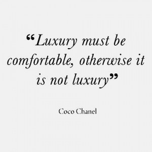 QUOTE Luxury must be comfortable otherwise it is not luxury - Coco ...