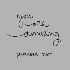 You are amazing.
