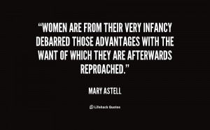 Women are from their very infancy debarred those Advantages with the ...