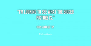 """looking to see what the bigger picture is."""""""