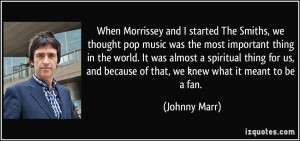 When Morrissey and I started The Smiths, we thought pop music was the ...