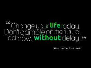 Change your life today. Don't gamble on the future, act now, without ...
