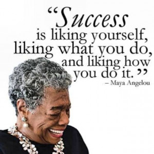 Maya Angelou Quotes Success Is Liking Yourself success strategy Maya ...