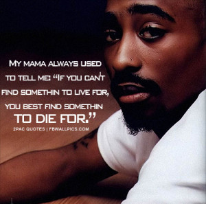 2pac Find Something To Die For Quote Picture