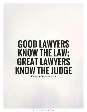 ... lawyers know the law; great lawyers know the judge Picture Quote #1