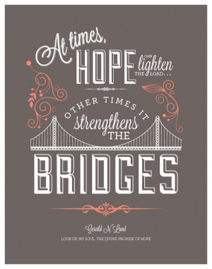 At times, hope can lighten the load... Other times it strengthens the ...