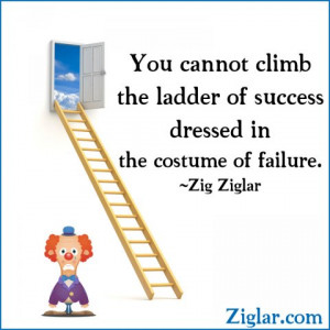 You cannot climb the ladder of success dressed in a costume of failure ...