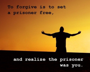 If you find yourself in the prison of bitterness, perhaps forgiveness ...