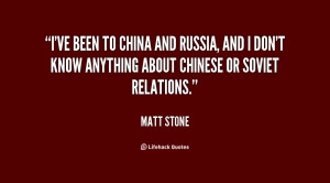 ve been to China and Russia, and I don't know anything about Chinese ...