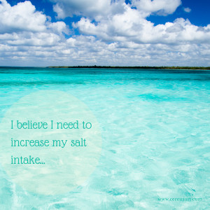 believe I need to increase my salt intake - Beach Quote on CereusArt