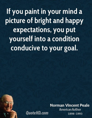 If you paint in your mind a picture of bright and happy expectations ...