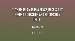 think Islam is in a sense, in crisis. It needs to question and re ...