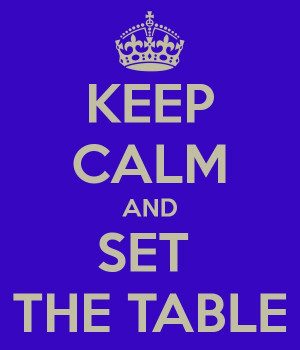 Keep Calm and Set the Table!