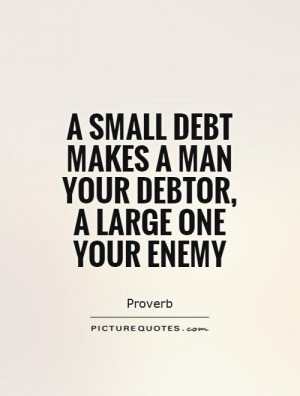 Enemy Quotes Proverb Quotes Debt Quotes