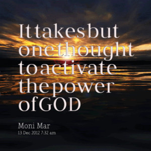 Quotes Picture: it takes but one thought to activate the power of god
