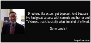 Directors, like actors, get typecast. And because I've had great ...