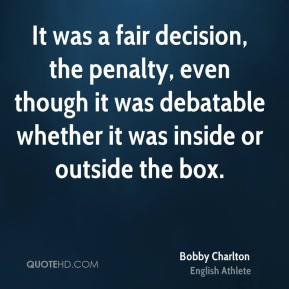 Bobby Charlton - It was a fair decision, the penalty, even though it ...
