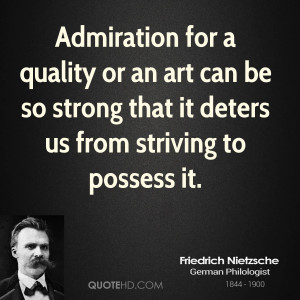 Admiration for a quality or an art can be so strong that it deters us ...