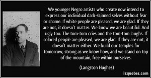 artists who create now intend to express our individual dark-skinned ...