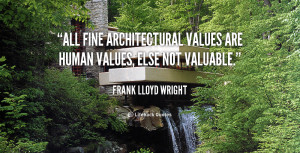 All fine architectural values are human values, else not valuable ...