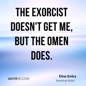 Ethan Embry - The Exorcist doesn't get me, but The Omen does.