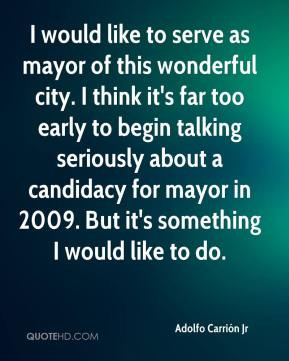 would like to serve as mayor of this wonderful city. I think it's ...