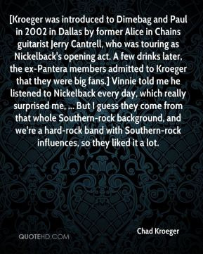 Chad Kroeger - [Kroeger was introduced to Dimebag and Paul in 2002 in ...